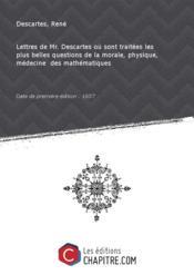 Lettres deMr.Descartes où sont traitées lesplusbelles questions delamorale, physique, médecine desmathématiques [Edition de 1657]