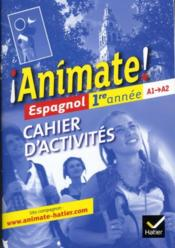 Animate ; espagnol ; 1ère année ; A1/A2 ; cahier d'activités (édition 2011)