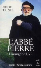 L'abbé Pierre ; l'insurge de Dieu (édition 2012)