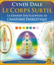 Le corps subtil ; the subtle body ; la grande encyclopédie de l'anatomie énergétique