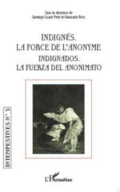 Intempestives N.3 ; Indignés, La Force De L'Anonyme ; Indignados, La Fuerza Del Anonimato - Couverture - Format classique