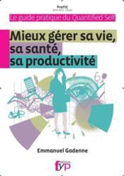 Guide pratique du quantified self ; mieux gérer sa vie, sa santé productivité - Couverture - Format classique
