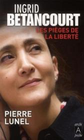Ingrid Bétancourt ; les pièges de la liberté