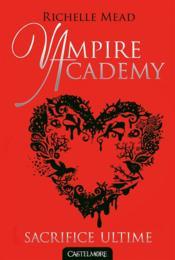 Vampire academy t.6 ; sacrifice ultime