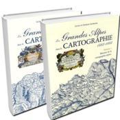 Les Grandes Alpes dans la CARTOGRAPHIE, 1482 - 1885 ; Volumes 1 & 2 - Couverture - Format classique