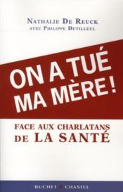 On A Tue Ma Mere ! Face Aux Charlatans De La Sante