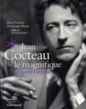 Jean Cocteau le magnifique ; les miroirs d'un poète - Couverture - Format classique