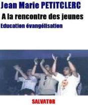 À la rencontre des jeunes ; éducation et évangélisation