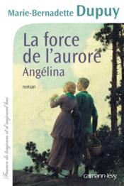 La force de l'aurore ; Angélina