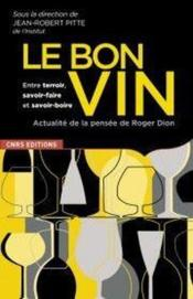 Bon vin, entre terroir, savoir-faire et savoir-boire ; actualité de la pensée de Roger Dion - Couverture - Format classique