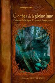 Contes de la pleine lune ; créatures fantastiques, dragons et loups-garous