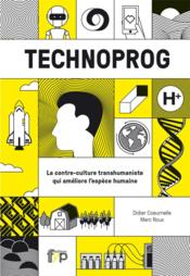 Technoprog ; la contre-culture transhumaniste qui améliore l'espèce humaine - Couverture - Format classique