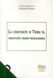 """La constante """"tribu"""" ; variations arabo-musulmanes - Couverture - Format classique"""
