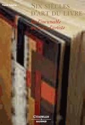 Le livre d'exception ; six siècles d'art du livre, de l'incunable au livre d'artiste - Couverture - Format classique