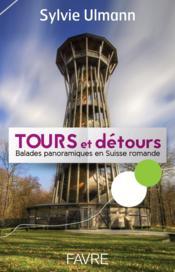 Tours et détours ; balades panoramiques en Suisse romande