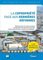 La copropriété face aux dernières réformes ; lois ALUR, Macron, transition énergétique... renforcement du rôle du conseil syndical, encadrement des missions de syndic, vers une gestion patrimoniale et prévisionnelle - Couverture - Format classique
