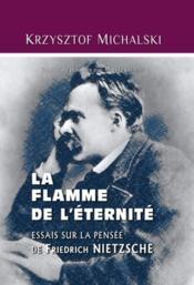 La flamme de l'éternité ; essais sur la pensée de Nietzsche - Couverture - Format classique