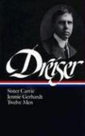 Dreiser : Sister Carrie / Jennie Gerhardt / Twelve Men
