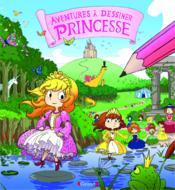 Les aventures à dessiner ; princesse - Couverture - Format classique