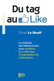 Du tag au like ; la pratique des folkosonomies pour améliorer ses méthodes d'organisation de l'information - Couverture - Format classique