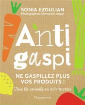 Anti-gaspi ; ne gaspillez plus vos produits ! tous les conseils en 200 recettes - Couverture - Format classique