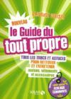 Livres - Le nouveau guide du tout propre ; tous les trucs et astuces pour nettoyer et entretenir maison, vêtements et accessoires