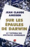 Livres - Sur les épaules de Darwin t.2 ; je t'offrirai des spectacles admirables