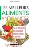 Les meilleurs aliments anticancer ; plus de 150 recettes pour consommer les bons aliments