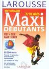 Livres - Dictionnaire Larousse maxi-débutants ; 7/10 ans