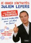 Livres - Le cahier d'activités Julien Lepers ; les fautes de français? jouons ensemble pour ne plus en faire