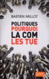 Livres - Politiques, pourquoi la com les tue