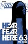 Livres - Bleach t.63 ; hear, fear, here