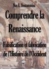 Livres - Comprendre la Renaissance ; falsification et fabrication de l'histoire de l'occident