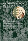 """Livres - La colonisation du savoir ; une histoire des plantes médicinales du """"Nouveau monde"""" (1492-1750)"""