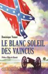 Livres - Le blanc soleil des vaincus ; l'épopée sudiste et la guerre de sécession
