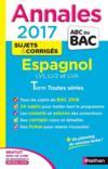 Livres - Annales Abc Bac ; Sujets & Corriges T.16 ; Espagnol ; Lv1, Lv2 Et Lva ; Terminale Toutes Séries (édition 2017)