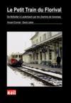 Livres - Le petit train du Florival ; de Bollwiller à Lautenbach par les chemins de traverses