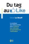 Livres - Du tag au like ; la pratique des folkosonomies pour améliorer ses méthodes d'organisation de l'information