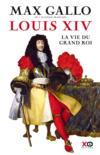 Livres - Louis XIV ; la vie du grand roi