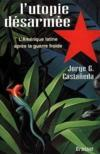 Livres - L'utopie desarmee la gauche latino-americaine apres la guerre froide
