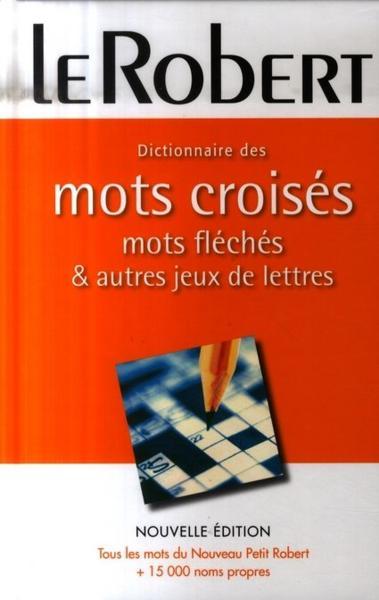 Livre dictionnaire des mots crois s mots fl ch s et autres jeux de lettres le robert for Photo dinterieur mots croises