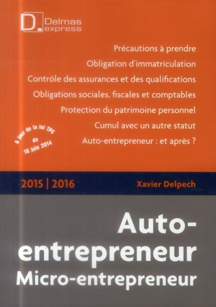 Auto entrepreneur 2015 2016 3e dition xavier delpech for Idee auto entrepreneur 2016