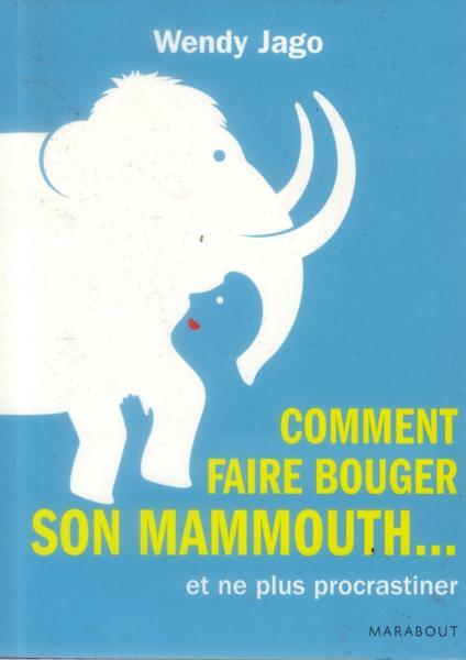 Livre comment faire bouger son mammouth et enfin cesser de procrastiner wendy jago - Comment faire craquer son voisin ...