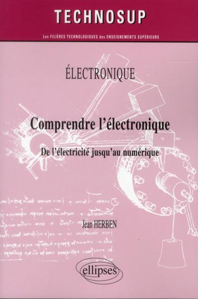 Livre comprendre l 39 electronique de l 39 electricite jusqu 39 au numer - Comprendre l electricite ...