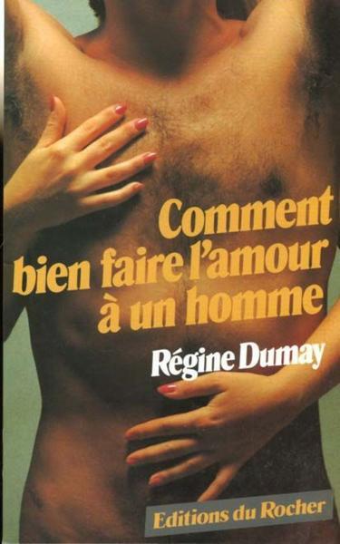 livre comment bien faire l 39 amour a un homme r gine dumay. Black Bedroom Furniture Sets. Home Design Ideas