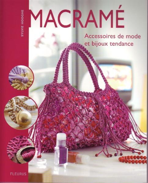 Livre macram accessoires de mode et bijoux tendance sylvie hooghe ac - Macrame pour debutant ...