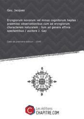 Eryngiorum novorum vel minus cognitorum heptas: praemissiobservationibus cum aderyngiorumcharacterem naturalem: tumad genera affinia spectantibus / auctore J. Gay [Edition de 1848]