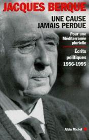 Une cause jamais perdue ; pour une Méditerranée plurielle ; écrits politiques 1956-1995