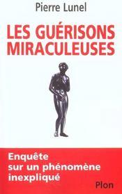 Les Guérisons Miraculeuses. Enquête Sur Un Phénomène Inexpliqué