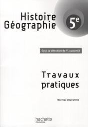 Histoire-géographie ; 5ème ; cahier de travaux pratiques (édition 2010) - Couverture - Format classique